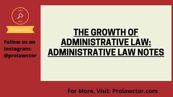 The Growth of Administrative Law: Administrative Law Notes- prolawctor