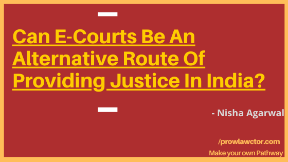 Can E-Courts Be An Alternative Route Of Providing Justice In India? - Prolawctor