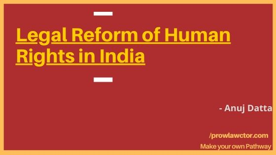 Legal Reform of Human Rights in India- Prolawctor