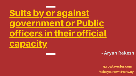 Suits by or against government or Public officers in their official capacity- Prolawctor