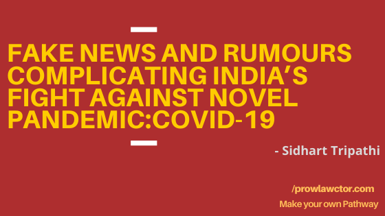 Fake News And Rumours Complicating India's Fight Against Novel Pandemic:Covid-19 - Prolawctor