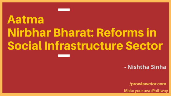 Aatma Nirbhar Bharat: Reforms in Social Infrastructure Sector- Prolawctor