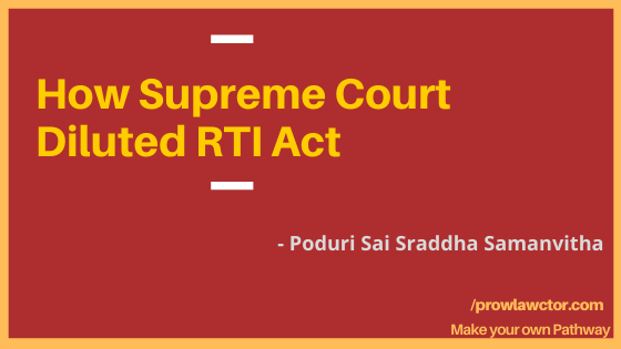 How Supreme Court Diluted RTI Act- Prolawctor