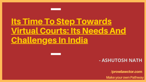 Its Time To Step Towards Virtual Courts: Its Needs And Challenges In India - Prolawctor