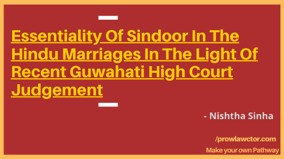 Essentiality Of Sindoor In The Hindu Marriages In The Light Of Recent Guwahati High Court Judgement- Prolawctor