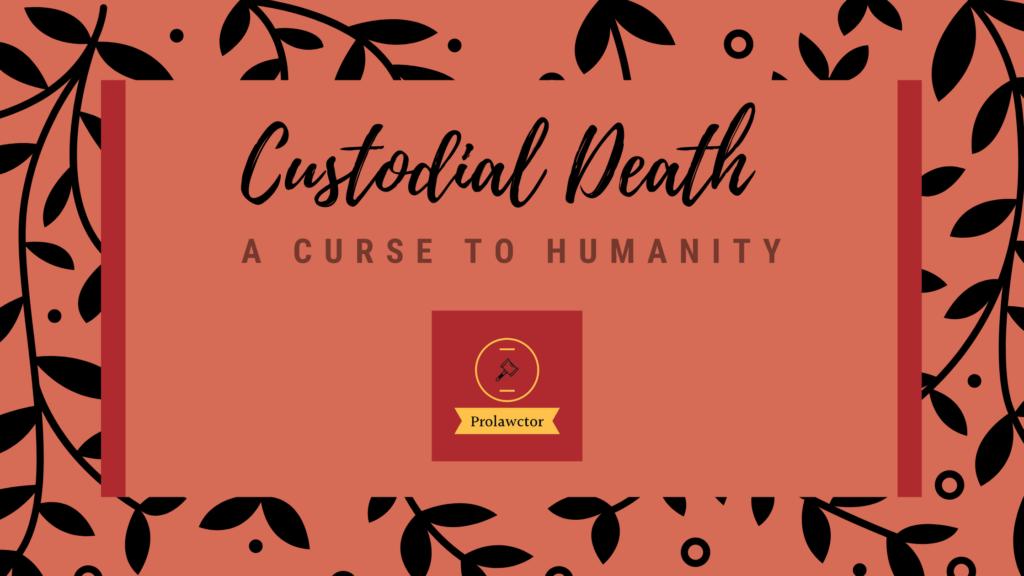 Custodial Death- A Curse to Humanity