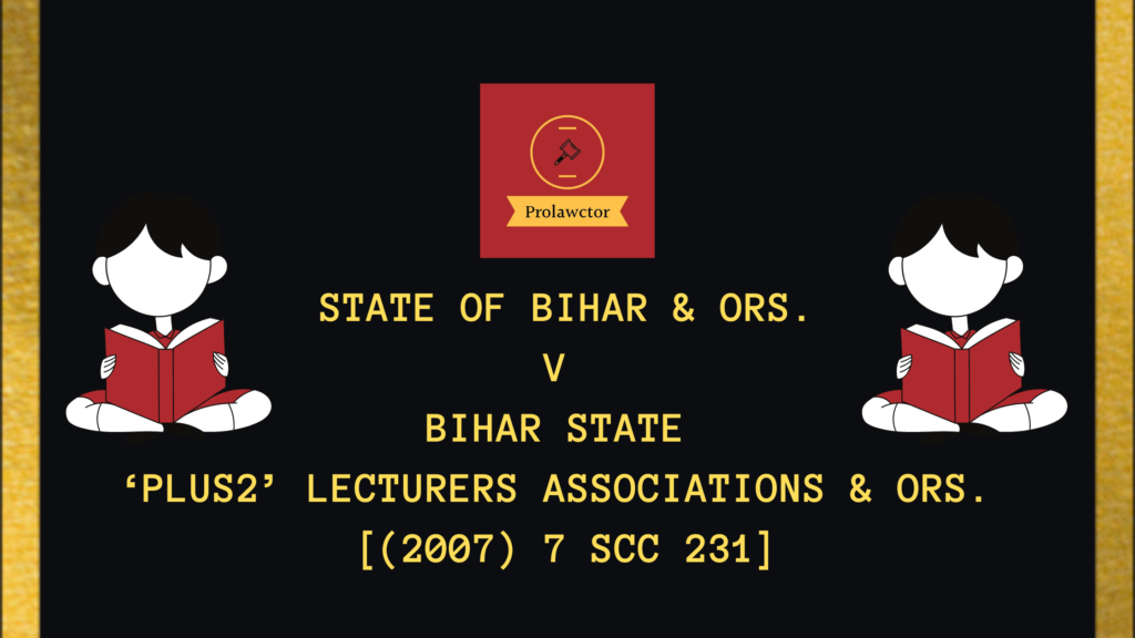 Case Summary: State Of Bihar & Ors. V. Bihar State 'Plus2' Lecturers
