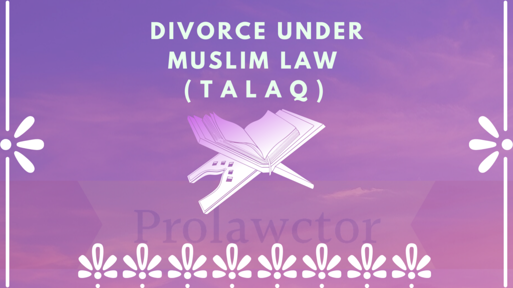DIVORCE UNDER MUSLIM LAW (TALAQ)