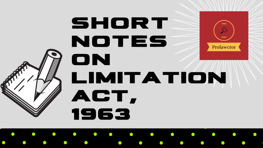 Short Notes on  Limitation Act, 1963