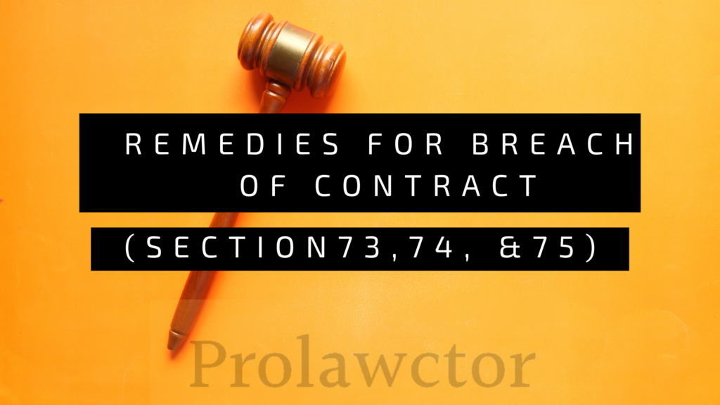 Remedies for breach of contract(Section73,74, &75)- PROLAWCTOR