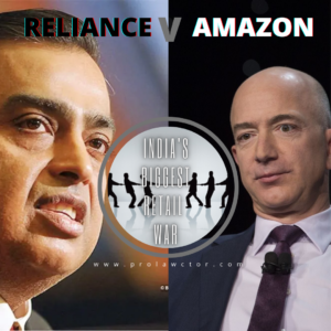 AMAZON V RELIANCE: INDIA'S BIGGEST RETAIL WAR |FUTURE RETAIL DEAL- PROLAWCTOR